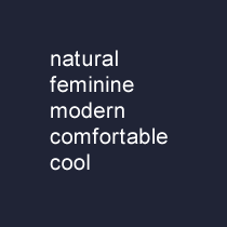 natural,feminine,modern,comfortable,cool